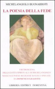 La poesia della fede. I retroscena della lotta spirituale di Mechelangiolo nelle sue poesie religiose scelte e spiegate