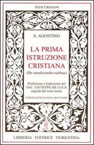 La prima istruzione cristiana. Testo latino a fronte