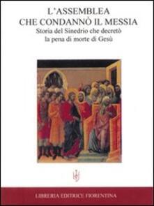 L assemblea che condannò il Messia. Storia del Sinedrio che decretò la pena di morte di Gesù.pdf