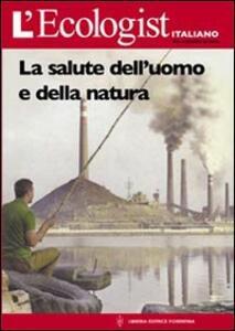 L' ecologist italiano. Salute dell'uomo e della natura. Vol. 4