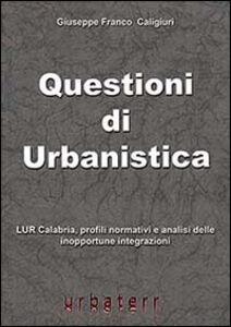 Questioni di urbanistica. LUR Calabria, profili normativi e analisi delle inopportune integrazioni