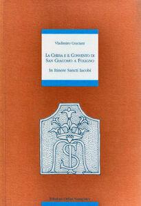 In itinere Sancti Jacobi. La Chiesa e il Convento di San Giacomo a Foligno