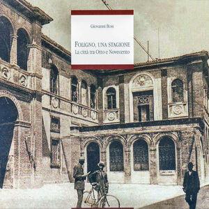 Foligno, una stagione. La città tra Otto e Novecento