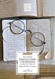 Diari di guerra e di prigionia. Settembre 1943-luglio 1945. Pagine dell'altra Resistenza - Pietro Pizzoni - copertina