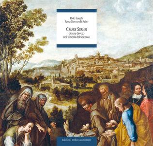 Cesare Sermei. Pittore devoto nell'Umbria del Seicento