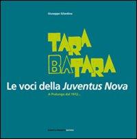Image of Tara batara. Le voci della Juventus Nova. A Pralungo dal 1912...