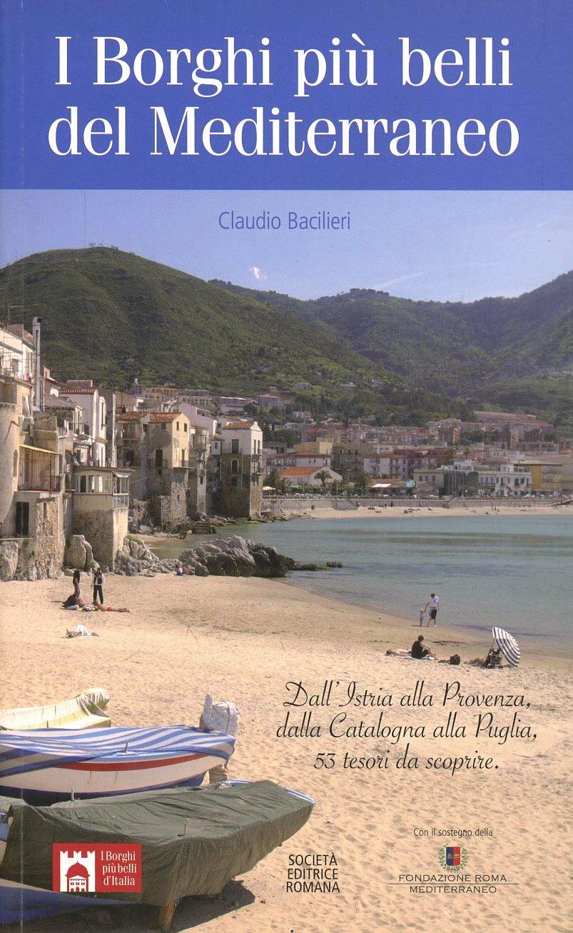 I borghi più belli del Mediterraneo. Dall'Istria alla Provenza, dalla Catalogna alla Puglia, 50 tesori da scoprire