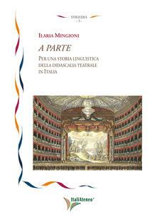 A parte. Per una storia linguistica della didascalia teatrale in Italia - Ilaria Mingioni - copertina