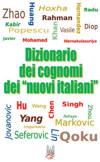 Dizionario dei cognomi dei «nuovi italiani». Hu, Chen, Mohamed, Singh e Warnakulasuriya - Caffarelli Enzo - wuz.it