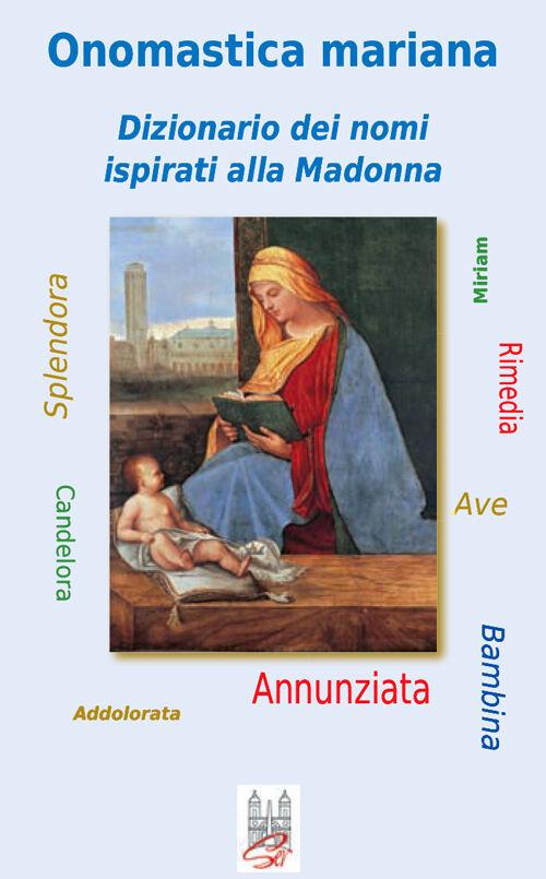 Onomastica mariana. Dizionario dei nomi ispirati alla Madonna