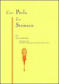 Così parla lo stomaco. Il centro germinativo di tutte le malattie. «La tragedia della nutrizione umana» - Ehret Arnold - wuz.it