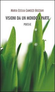 Libro Visioni da un mondo a parte M. Cecilia Camozzi Bozzani