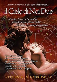 Milanospringparade.it Il Cielo di noi due. Intimità, amore e sessualità secondo le prospettive della moderna astrologia evolutiva Image
