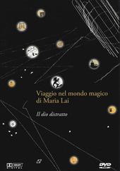 Il Dio distratto. Viaggio nel mondo magico di Maria Lai. Con DVD