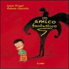 Un amico fantastico - Lucia Tringali,Roberto Lauciello - copertina