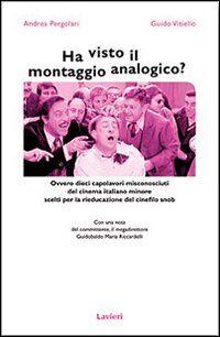 Ha visto il montaggio analogico? Ovvero dieci capolavori misconosciuti del cinema italiano minore scelti per la rieducazione del cinefilo snob