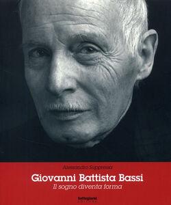 Giovanni Battista Bassi. Il sogno diventa forma