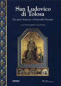 San Ludovico di Tolosa. Un santo francese a Serravalle Pistoiese