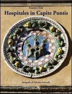 Hospitales in capite pontis. L'ospedale del Ceppo, il suo sviluppo e la Chiesa di S.Maria delle Grazie