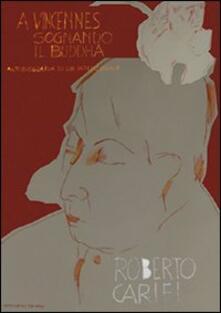 A Vincennes sognando il Buddha. Autobiografia intellettuale - Roberto Carifi - copertina
