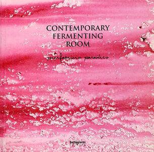 Contemporary fermenting room. Catalogo della mostra (Quarrata, 10 maggio- 15 giugno 2008)