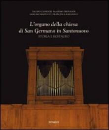 L' organo della Chiesa di San Germano in Santonuovo. Storia e restauro - copertina