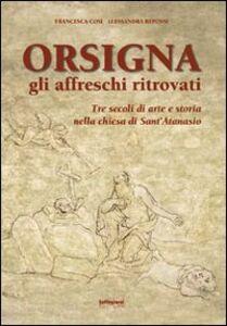 Orsigna, gli affreschi ritrovati. Tre secoli di arte e storia nella chiesa di Sant'Atanasio