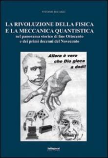 La rivoluzione della fisica e la meccanica quantistica nel panorama storico di fine Ottocento e dei primi decenni del Novecento - Viviano Becagli - copertina