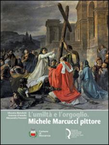 L' umiltà e l'orgoglio. Michele Marcucci pittore