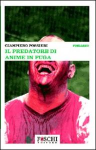 Libro Il predatore di anime in fuga Giampiero Possieri