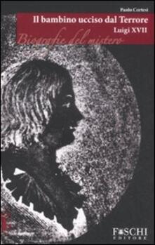Writersfactory.it Luigi XVII. Il bambino ucciso dal terrore Image