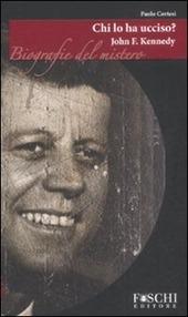 John F. Kennedy. Chi lo ha ucciso?