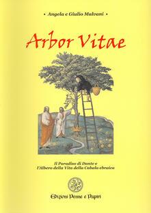 Arbor vitae. Il Paradiso di Dante e l'albero della vita della cabala ebraica - Angela Malvani,Giulio Malvani - copertina