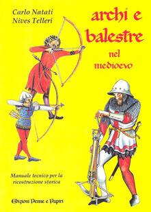 Listadelpopolo.it Archi e balestre nel Medioevo. Manuale tecnico di ricostruzione storica Image