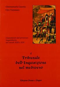 Il tribunale dell'inquisizione nel Medioevo. Lineamenti del processo inquisitorio nei secoli XIII e XIV