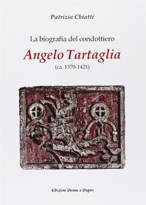 La biografia del condottiero Angelo Tartaglia