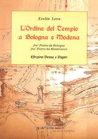 L' L' ordine del Tempio a Bologna e Modena. Fra' Pietro da Bologna, fra' Pietro da Montecucco - Leva Evelin - wuz.it