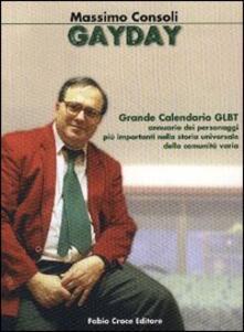 Gay day. Grande calendario GLBT. Annuario dei personaggi più importanti nella storia universale della comunità varia - Massimo Consoli - copertina