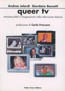 Queer Tv. Omosessualità e trasgressione nella Tv italiana - Andrea Jelardi,Giordano Bassetti - copertina