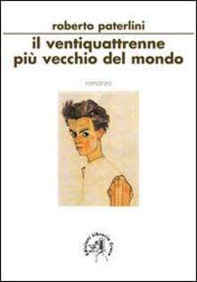 Il ventiquattrenne più vecchio del mondo - Roberto Paterlini - copertina