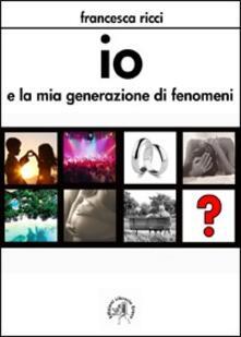 Io e la mia generazione di fenomeni - Francesca Ricci - copertina