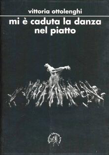 Mi è caduta la danza nel piatto - Vittoria Ottolenghi - copertina