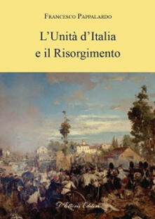 L' unità d'Italia e il Risorgimento - Francesco Pappalardo - copertina