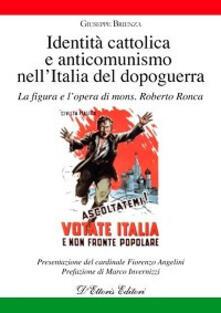 Identità cattolica e anticomunismo nell'Italia del dopoguerra. La figura e l'opera di mons. Roberto Ronca - Giuseppe Brienza - copertina