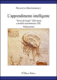L' apprendimento intelligente. Vol. 1: «Teoria dei luoghi» della mente e modello neuro mimetico TDL. - Nicoletta Hristodorescu - copertina
