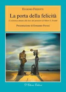 La porta della felicità. L'esistenza umana alla luce del pensiero di Viktor E. Frankl - Eugenio Fizzotti - copertina