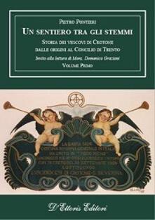 Un sentiero tra gli stemmi. Vol. 1: Storia dei vescovi di Crotone dalle origini al Concilio di Trento. - Pietro Pontieri - copertina