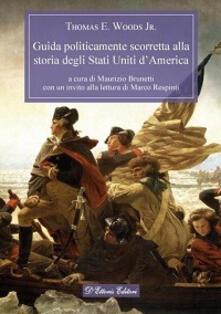 Guida politicamente scorretta alla storia degli Stati Uniti d'America - Thomas E. jr. Woods - copertina