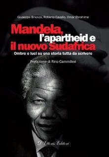Mandela, l'apartheid e il nuovo Sudafrica. Ombre e luci su una storia tutta da scrivere - Giuseppe Brienza,Roberto Cavallo,Omar Ebrahime - copertina