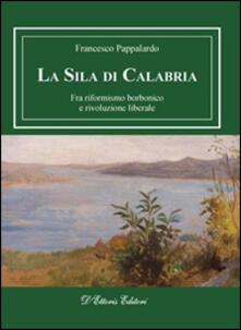 La Sila di Calabria. Fra riformismo borbonico e rivoluzione liberale - Francesco Pappalardo - copertina